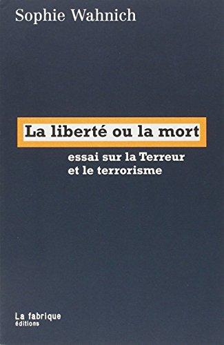 Liberte ou la mort. essai sur la terreur et le terrorisme