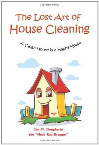 The Lost Art Of House Cleaning: A Clean House Is A Happy Home
