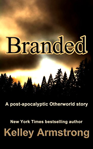 Kelley Armstrong - Branded: A Post-Apocalyptic Otherworld Story