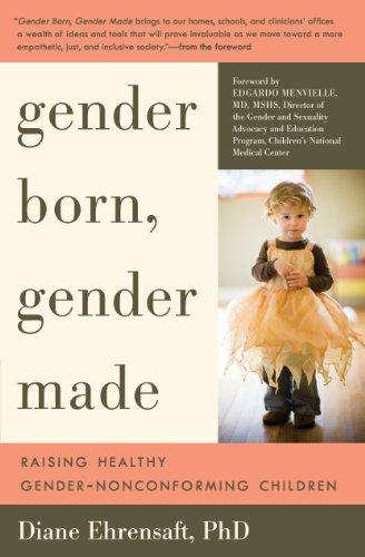 Gender Born, Gender Made: Raising Healthy Gender-Nonconforming Children, Ehrensaft PhD, Diane