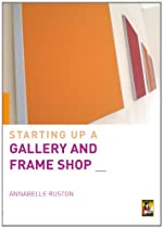 Free Starting up a Gallery and Frame Shop Ebook & PDF Download