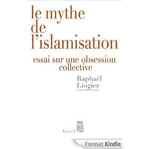 Le Mythe de l'islamisation: Essai sur une obsession collective