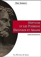 Neptune et les Poissons - Dionysos et Ariane - La mer couleur de vin