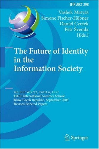 The Future of Identity in the Information Society: 4th IFIP WG 9.2, 9.6, 11.6, 11.7/FIDIS International Summer School, Brno, Czech Republic, September ... in Information and Communication Technology)