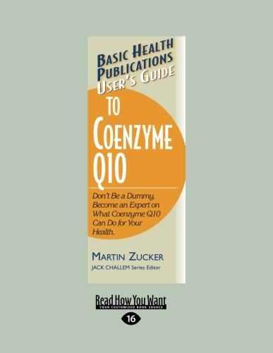 User'S Guide To Coenzyme Q10: Don'T Be A Dummy. Become An Expert On What Coenzyme Q10 Can Do For Your Health