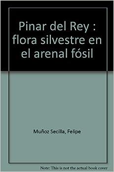 Pinar del Rey : flora silvestre en el arenal fósil: Felipe Muñoz