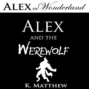 Alex and the Werewolf (Alex in Wonderland) | [K. Matthew]