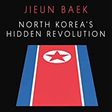 North Korea's Hidden Revolution: How the Information Underground Is Transforming a Closed Society Audiobook by Jieun Baek Narrated by Caroline McLaughlin