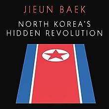 North Korea's Hidden Revolution: How the Information Underground Is Transforming a Closed Society | Livre audio Auteur(s) : Jieun Baek Narrateur(s) : Caroline McLaughlin