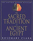 img - for The Sacred Tradition in Ancient Egypt: The Esoteric Wisdom Revealed by Clark, Rosemary (2000) Paperback book / textbook / text book