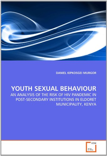 YOUTH SEXUAL BEHAVIOUR: AN ANALYSIS OF THE RISK OF HIV PANDEMIC IN POST-SECONDARY INSTITUTIONS IN ELDORET MUNICIPALITY,