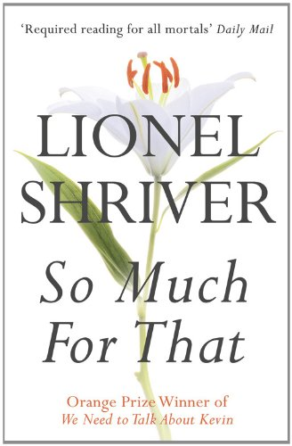 So Much for That. Lionel Shriver