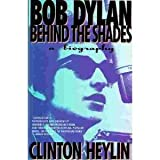 Bob Dylan: Behind the Shades : A Biography (0671791559) by Heylin, Clinton