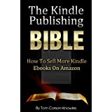 The Kindle Publishing Bible: How To Sell More Kindle Ebooks on Amazon (Step-by-Step Instructions On Self-Publishing And Marketing Your Books) (Kindle Bible Book 1)by Tom Corson-Knowles