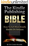 The Kindle Publishing Bible: How To Sell More Kindle Ebooks on Amazon (Step-by-Step Instructions On Self-Publishing And Marketing Your Books) (Kindle Bible Book 1)