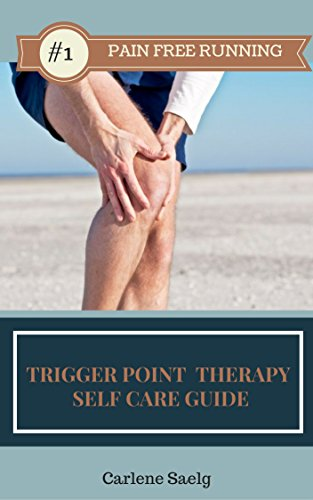 Pain Free Running: Trigger Point Therapy Self Care Guide