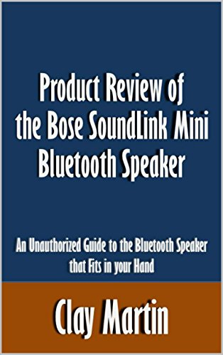 product-review-of-the-bose-soundlink-mini-bluetooth-speaker-an-unauthorized-guide-to-the-bluetooth-s