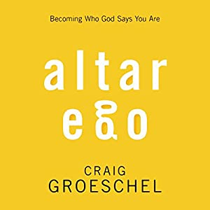 Altar Ego: Becoming Who God Says You Are | [Craig Groeschel]