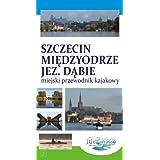 Szczecin Miedzyodrze Jezioro Dabie. Miejski przewodnik kajakowy (Polska wersja jezykowa)