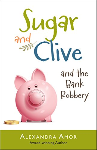 Sugar & Clive and the Bank Robbery by Alexandra Amor