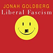 Liberal Fascism: The Secret History of the American Left | [Jonah Goldberg]