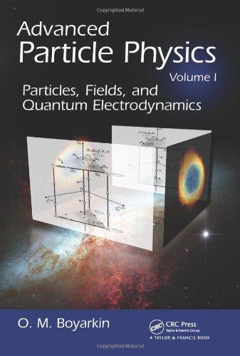 Advanced Particle Physics Two-Volume Set: Advanced Particle Physics Volume I: Particles, Fields, And Quantum Electrodynamics