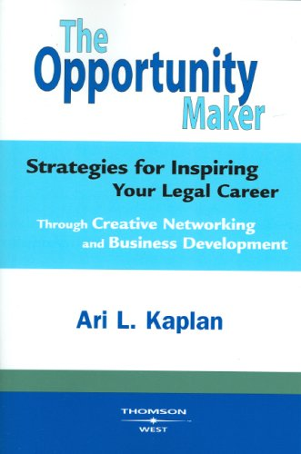 The Opportunity Maker, Strategies for Inspiring Your Legal Career Through Creative Networking and Business Development