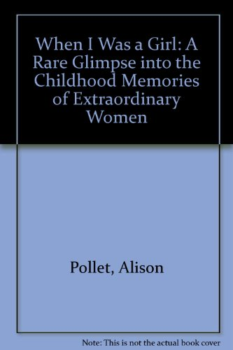 When I Was a Girl: A Rare Glimpse into the Childhood Memories of Extraordinary Women
