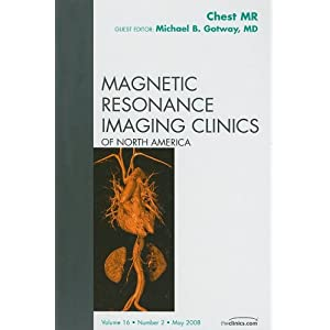 Chest MR, An Issue of Magnetic Resonance Imaging Clinics, 1e (The Clinics: Radiology)