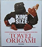 img - for King Size Towel Origami 50 Fantastic Folding Projects for Your Bath Towels, Bathrobes, and Beach Towels book / textbook / text book