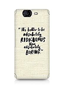 AMEZ its better to be absolutely ridiculous than boring Back Cover For Micromax Canvas Knight A350