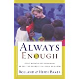 Always Enough: God's Miraculous Provision among the Poorest Children on Earth ~ Heidi Baker