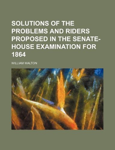 Solutions of the problems and riders proposed in the Senate-house examination for 1864