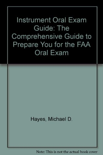 Instrument Oral Exam Guide: The Comprehensive Guide to Prepare You for the FAA Oral Exam, Hayes, Michael D.