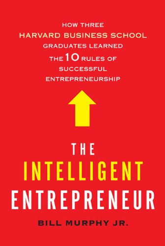 The Intelligent Entrepreneur: How Three Harvard