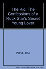 The Kid: The Confessions of a Rock Star's Secret Young Lover