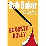 Goodbye Dolly (A Gretchen Birch Murder Mystery Book 2)by Deb Baker
