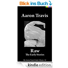 Raw: The Early Stories (The Aaron Travis Erotic Library)