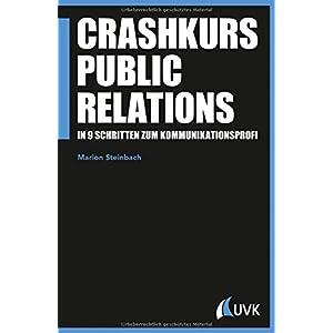 Crashkurs Public Relations. In 9 Schritten zum Kommunikationsprofi (PR Praxis)