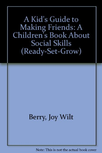 A Kid's Guide to Making Friends: A Children's Book About Social Skills (Ready-Set-Grow)
