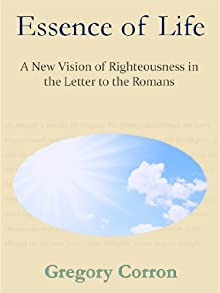 Essence Of Life: A New Vision Of Righteousness In The Letter To The Romans