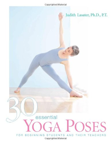 30 Essential Yoga Poses: For Beginning Students and Their...