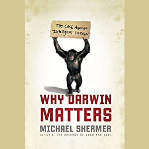 Why Darwin Matters: The Case for Evolution and Against Intelligent Design | [Michael Shermer]