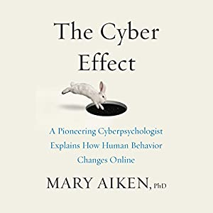 The Cyber Effect: A Pioneering Cyberpsychologist Explains How Human Behavior Changes Online Audiobook by Mary Aiken Narrated by Rachel Fulginiti