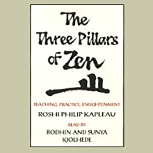 The Three Pillars of Zen: Teaching, Practice, Enlightenment (       ABRIDGED) by Roshi Philip Kapleau Narrated by Bodhin Kjolhede, Sunya Kjolhede