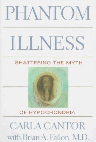 Phantom Illness: Shattering the Myth of Hypochondria by Brian Fallon (1996-02-20)