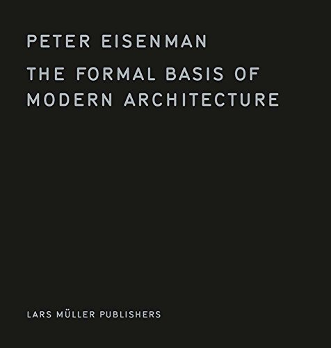The Formal Basis of Modern Architecture [Eisenman, Peter] (Tapa Dura)