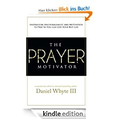 The Prayer Motivator: Inspiration, Encouragement, and Motivation to Pray So You Can Live Your Best Life