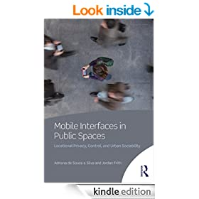 Mobile Interfaces in Public Spaces: Locational Privacy, Control, and Urban Sociability (Routledge Research in Cultural and Media Studies)