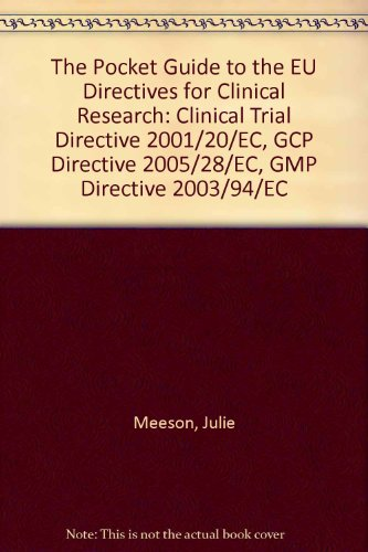The Pocket Guide To The Eu Directives For Clinical Research: Clinical Trial Directive 2001/20/Ec, Gcp Directive 2005/28/Ec, Gmp Directive 2003/94/Ec